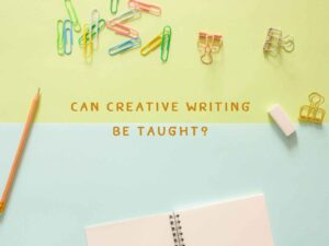 Can Creative Writing Be Taught Bound Mentors and Editors Weigh In On The Debate