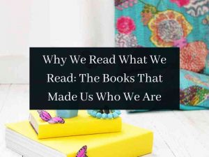Why We Read What We Read The Books That Made Us Who We Are
