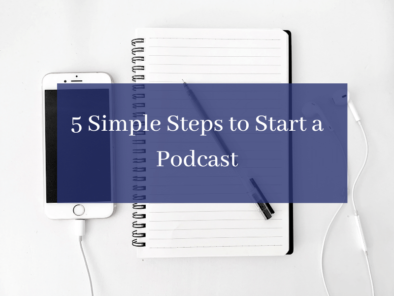 5 Simple Steps to Start a Podcast